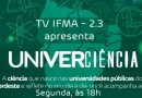 TV IFMA transmite programa Univerciência